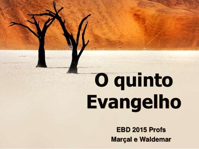 O quinto Evangelho EBD 2015 Profs Marçal e Waldemar