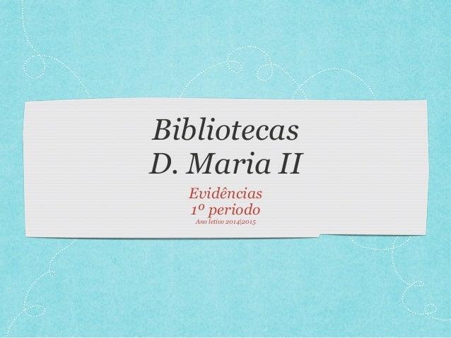 Bibliotecas D. Maria II Evidências 1º periodo Ano letivo 2014|2015