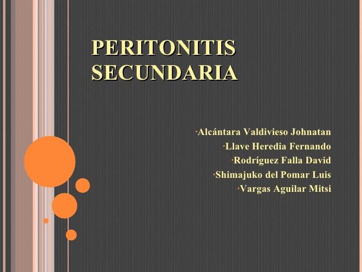 PERITONITIS SECUNDARIA <ul><li>Alcántara Valdivieso Johnatan </li></ul><ul><li>Llave Heredia Fernando </li></ul><ul><li>Ro...