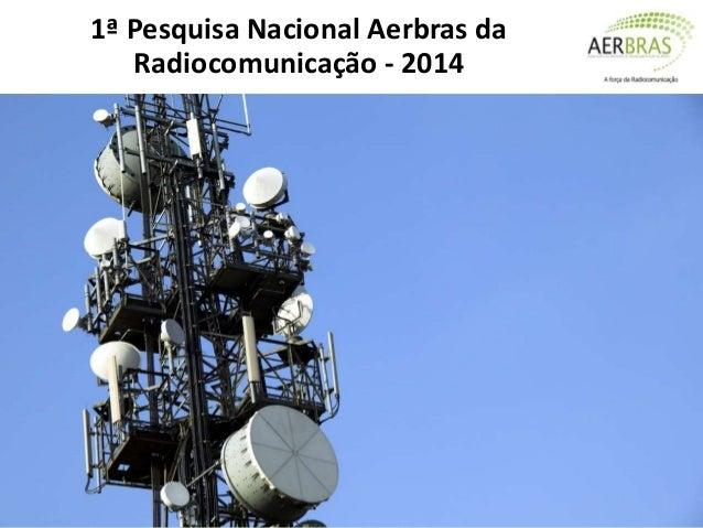 1ª Pesquisa Nacional Aerbras da Radiocomunicação - 2014