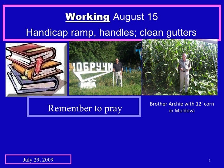 Working   August 15  Handicap ramp, handles; clean gutters   July 29, 2009 Brother Archie with 12' corn in Moldova Remembe...