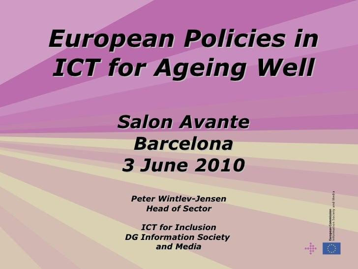European Policies in ICT for Ageing Well Salon Avante Barcelona 3 June 2010 Peter Wintlev-Jensen Head of Sector ICT for In...