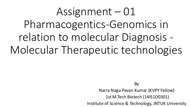 Assignment – 01 Pharmacogentics-Genomics in relation to molecular Diagnosis - Molecular Therapeutic technologies By Narra ...