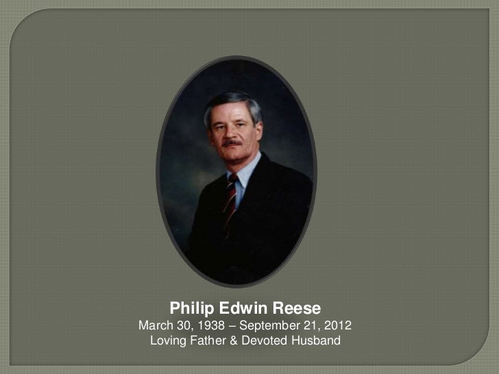 Philip Edwin ReeseMarch 30, 1938 – September 21, 2012 Loving Father & Devoted Husband