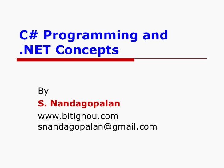 C# Programming and  .NET Concepts By S. Nandagopalan www.bitignou.com [email_address]