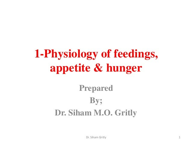 1-Physiology of feedings,   appetite & hunger           Prepared             By;    Dr. Siham M.O. Gritly           Dr. Si...