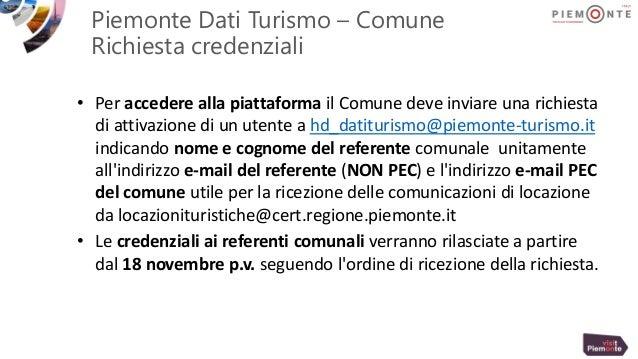 Piemonte Dati Turismo – Comune Richiesta credenziali • Per accedere alla piattaforma il Comune deve inviare una richiesta ...