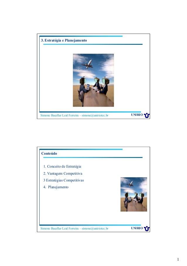 1 Simone Bacellar Leal Ferreira – simone@uniriotec.br UNIRIO 3. Estratégia e Planejamento Simone Bacellar Leal Ferreira – ...