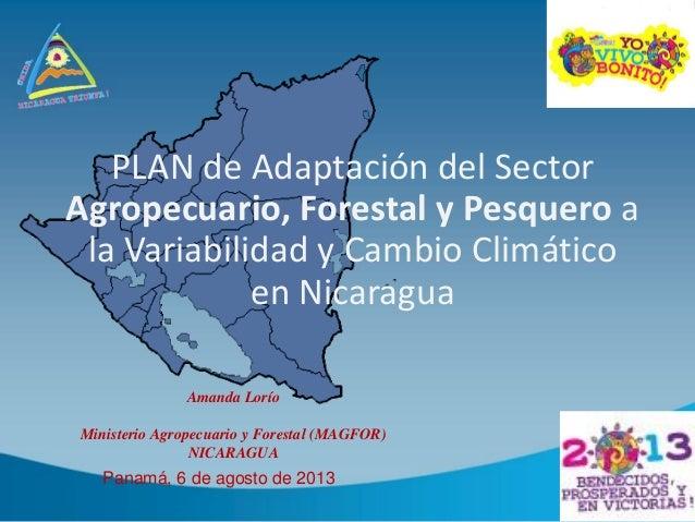 PLAN de Adaptación del Sector Agropecuario, Forestal y Pesquero a la Variabilidad y Cambio Climático en Nicaragua Amanda L...