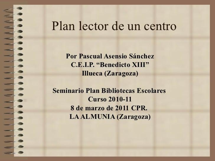 """Plan lector de un centro Por Pascual Asensio Sánchez C.E.I.P. """"Benedicto XIII"""" Illueca (Zaragoza) Seminario Plan Bibliotec..."""