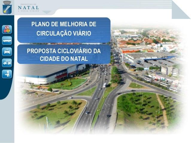 PLANO DE MELHORIA DE CIRCULAÇÃO VIÁRIO PROPOSTA CICLOVIÁRIO DA CIDADE DO NATAL