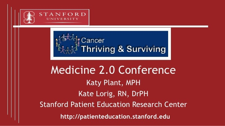 Medicine 2.0 Conference Katy Plant, MPH Kate Lorig, RN, DrPH Stanford Patient Education Research Center