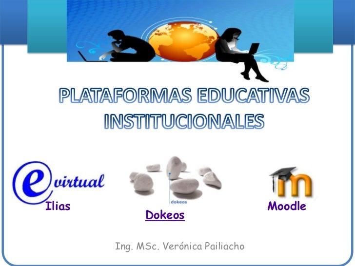 Moodle<br />Ilias<br />Dokeos<br />PLATAFORMAS EDUCATIVAS INSTITUCIONALES<br />Ing. MSc. Verónica Pailiacho<br />