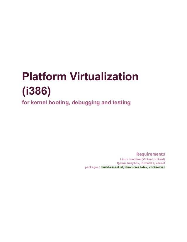 Platform Virtualization(i386)for kernel booting, debugging and testing                                                    ...