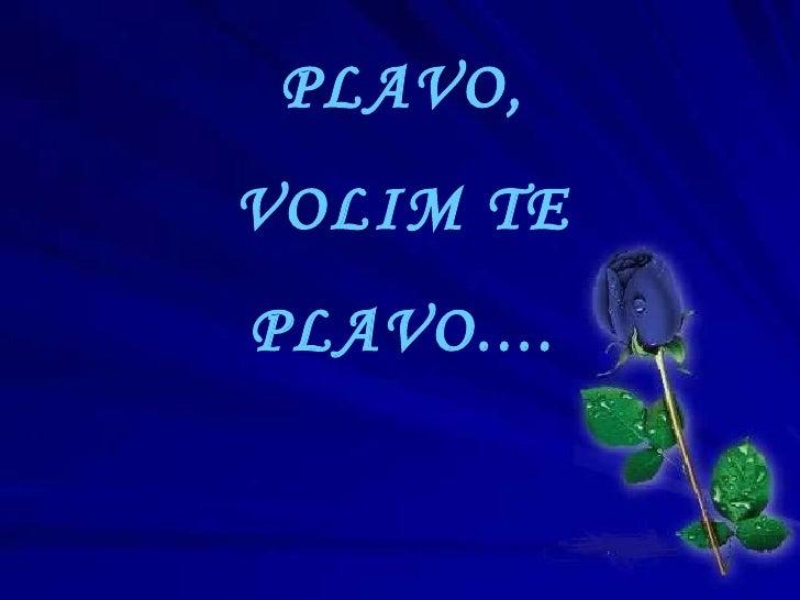 PLAVO, VOLIM TE PLAVO....