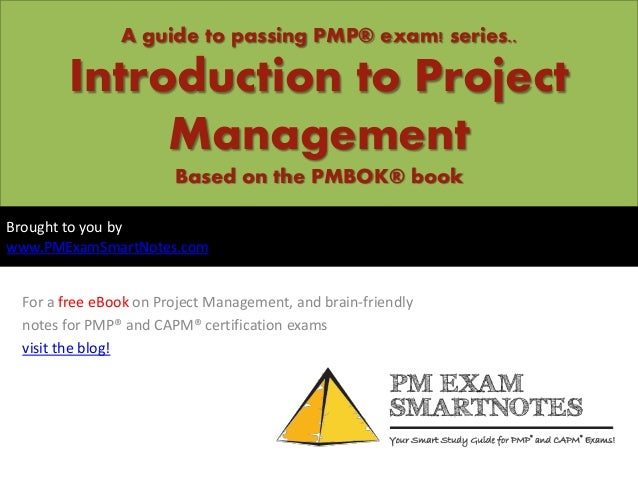 A guide to passing PMP® exam! series..       Introduction to Project            Management                       Based on ...