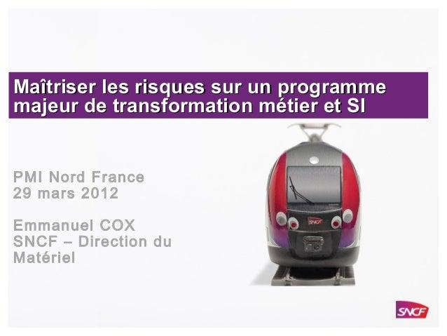 Maîtriser les risques sur un programme  majeur de transformation métier et SI  PMI Nord France  29 mars 2012  Emmanuel COX...