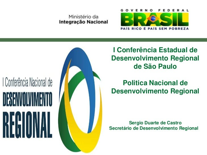 I Conferência Estadual de   Politica Nacional de                  Desenvolvimento Regional                        de São P...