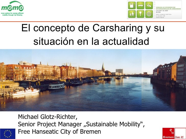 "Michael Glotz-Richter, Senior Project Manager ""Sustainable Mobility"",  Free Hanseatic City of Bremen El concepto de Carsha..."