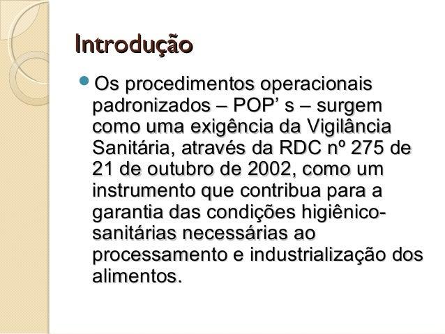 Introdução Os procedimentos operacionais  padronizados – POP' s – surgem como uma exigência da Vigilância Sanitária, atra...