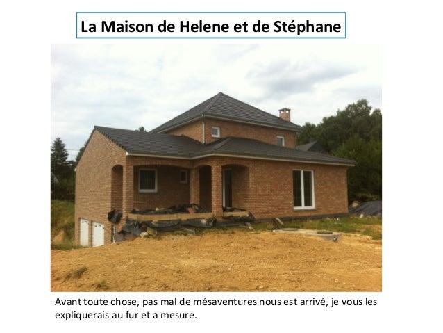 La Maison de Helene et de Stéphane  Avant toute chose, pas mal de mésaventures nous est arrivé, je vous les expliquerais a...