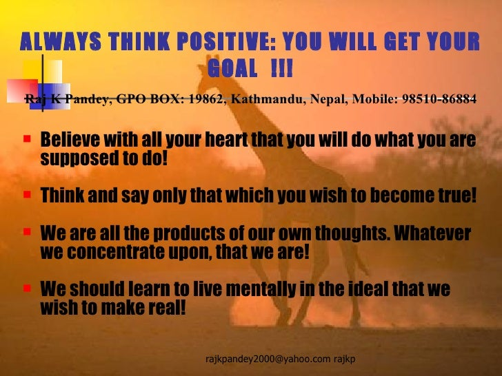 ALWAYS THINK POSITIVE: YOU WILL GET YOUR GOAL  !!! Raj K Pandey, GPO BOX: 19862, Kathmandu, Nepal, Mobile: 98510-86884 <ul...
