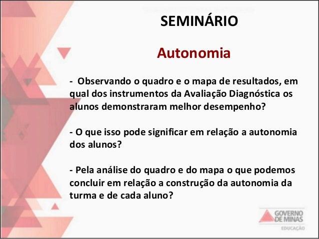SEMINÁRIO Autonomia - Observando o quadro e o mapa de resultados, em qual dos instrumentos da Avaliação Diagnóstica os alu...