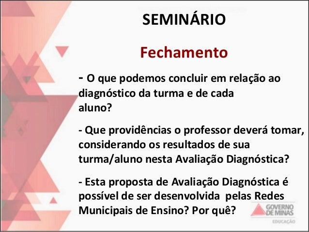 SEMINÁRIO Fechamento - O que podemos concluir em relação ao diagnóstico da turma e de cada aluno?  - Que providências o pr...