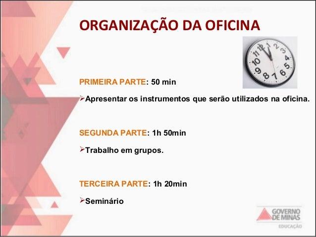 ORGANIZAÇÃO DA OFICINA  PRIMEIRA PARTE: 50 min Apresentar os instrumentos que serão utilizados na oficina.  SEGUNDA PARTE...