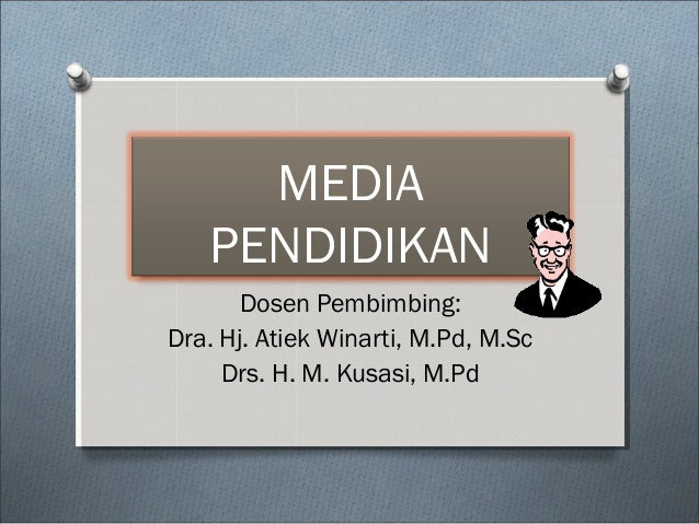 MEDIAPENDIDIKANDosen Pembimbing:Dra. Hj. Atiek Winarti, M.Pd, M.ScDrs. H. M. Kusasi, M.Pd