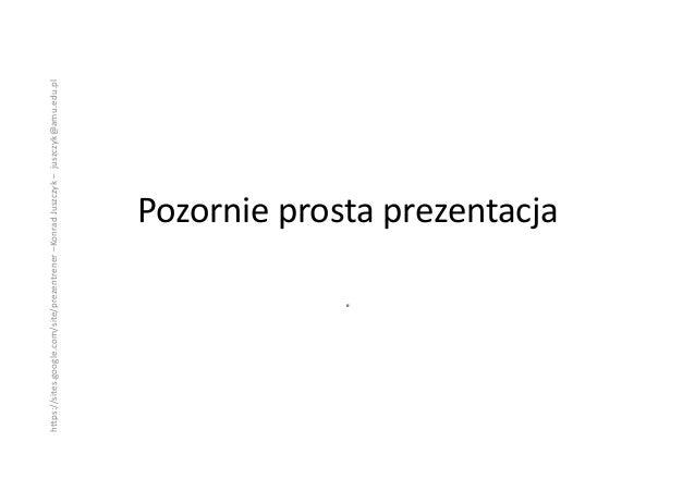 "h""ps://sites.google.com/site/prezentrener –Konrad Juszczyk –  juszczyk@amu.edu.pl                             ..."