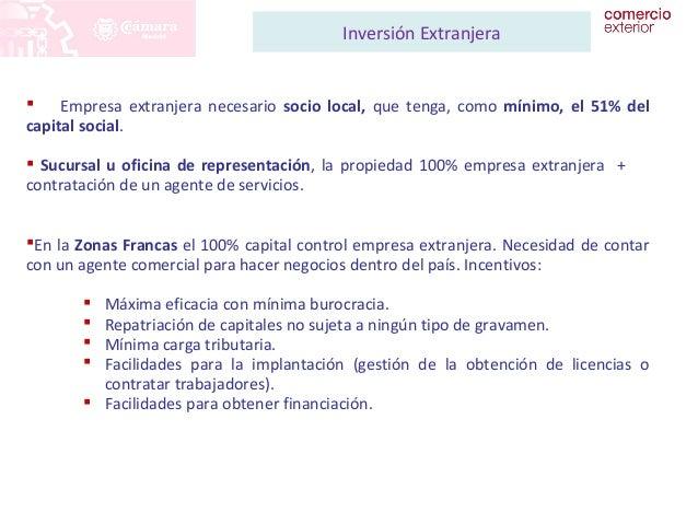 Inversión Extranjera   Empresa extranjera necesario socio local, que tenga, como mínimo, el 51% del  capital social.   S...