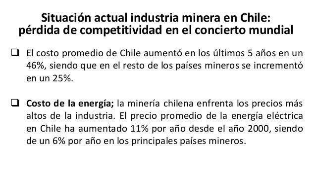 Situación actual industria minera en Chile: pérdida de competitividad en el concierto mundial  El costo de la energía elé...