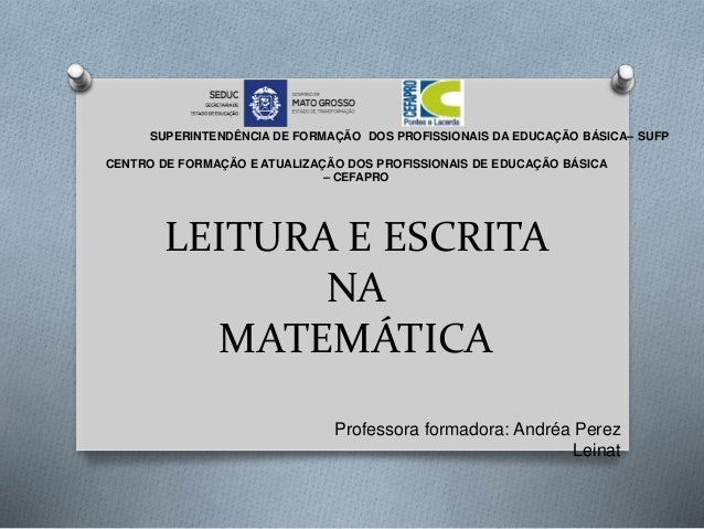 LEITURA E ESCRITANAMATEMÁTICACENTRO DE FORMAÇÃO E ATUALIZAÇÃO DOS PROFISSIONAIS DE EDUCAÇÃO BÁSICA– CEFAPROSUPERINTEN...
