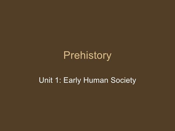 PrehistoryUnit 1: Early Human Society
