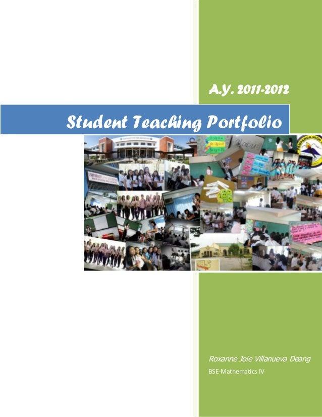 A.Y. 2011-2012Student Teaching Portfolio                 Roxanne Joie Villanueva Deang                 BSE-Mathematics IV