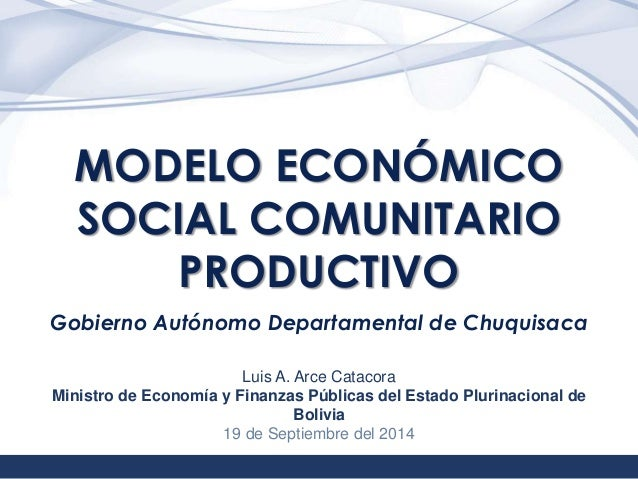 1  MODELO ECONÓMICO  SOCIAL COMUNITARIO  PRODUCTIVO  Gobierno Autónomo Departamental de Chuquisaca  Luis A. Arce Catacora ...