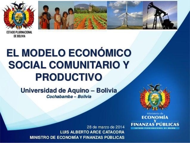 ESTADO PLURINACIONAL DE BOLIVIA 28 de marzo de 2014 LUIS ALBERTO ARCE CATACORA MINISTRO DE ECONOMÍA Y FINANZAS PÚBLICAS EL...