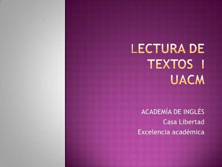 Lectura de textos  iuacm<br />ACADEMÍA DE INGLÉS <br />Casa Libertad<br />Excelencia académica <br />