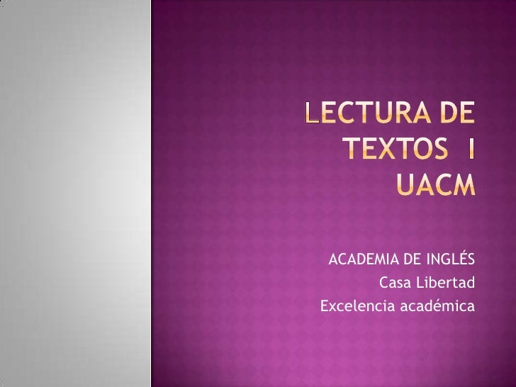Lectura de textos  iuacm<br />ACADEMIA DE INGLÉS <br />Casa Libertad<br />Excelencia académica <br />