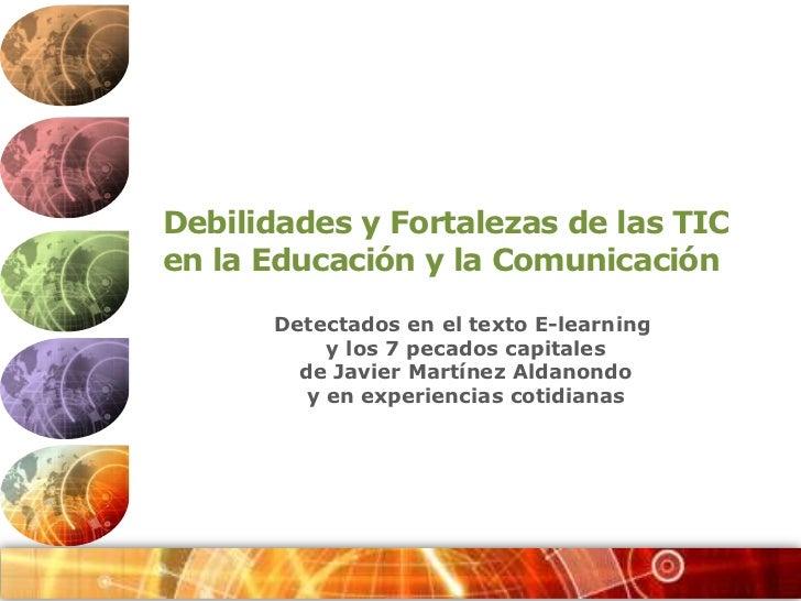 Debilidades y Fortalezas de las TIC <br />en la Educación y la Comunicación<br />Detectados en el texto E-learning<br />y ...