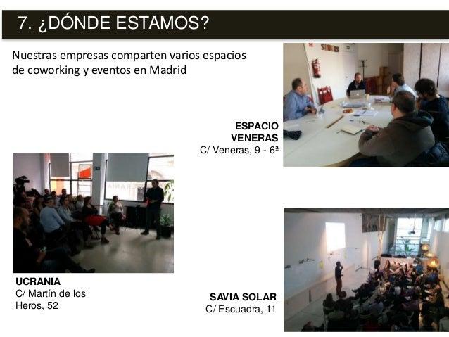Nuestras empresas comparten varios espacios de coworking y eventos en Madrid 7. ¿DÓNDE ESTAMOS? ESPACIO VENERAS C/ Veneras...