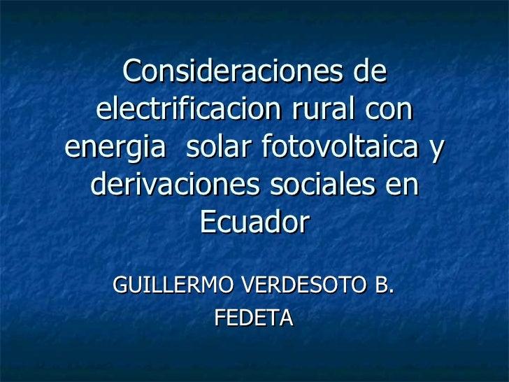 Consideraciones de electrificacion rural con energia  solar fotovoltaica y derivaciones sociales en Ecuador GUILLERMO VERD...