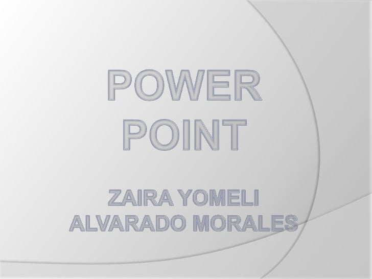 POWER POINTZAIRA YOMELI ALVARADO MORALES<br />