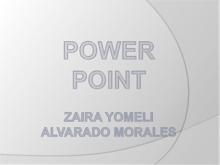 POWER POINTZAIRA YOMELI ALVARADO MORALES<br />