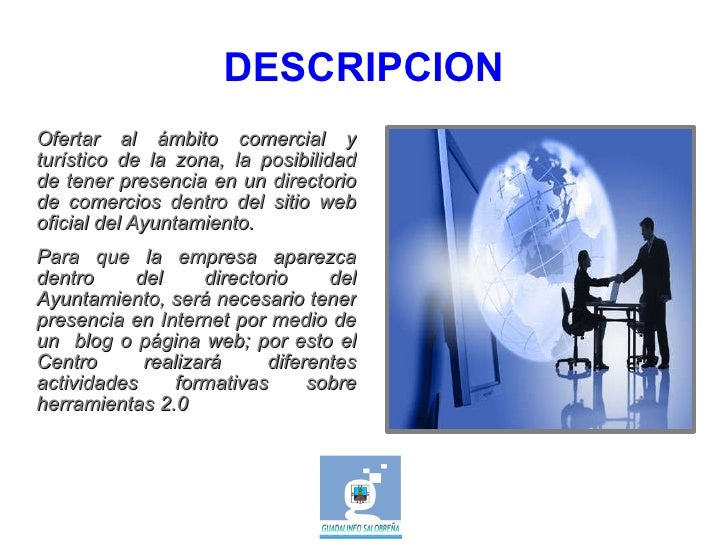 DESCRIPCION <ul><li>Ofertar al ámbito comercial y turístico de la zona, la posibilidad de tener presencia en un directorio...