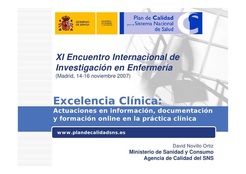 XI Encuentro Internacional de Investigación en Enfermería (Madrid, 14-16 noviembre 2007)     Excelencia Clínica: Actuacion...