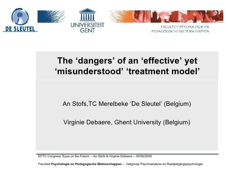 The 'dangers' of an 'effective' yet 'misunderstood' 'treatment model' <ul><li>An Stofs,TC Merelbeke 'De Sleutel' (Belgium)...