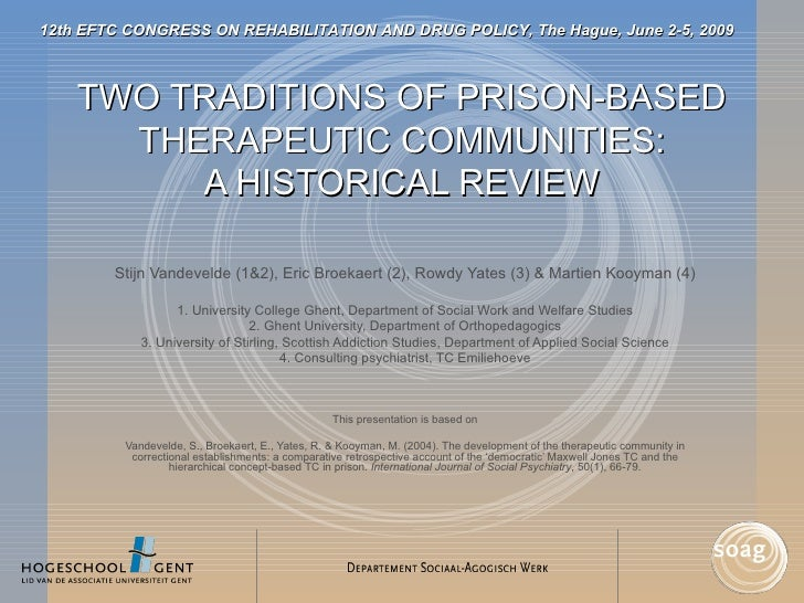 TWO TRADITIONS OF PRISON-BASED THERAPEUTIC COMMUNITIES: A HISTORICAL REVIEW Stijn Vandevelde (1&2), Eric Broekaert (2), Ro...