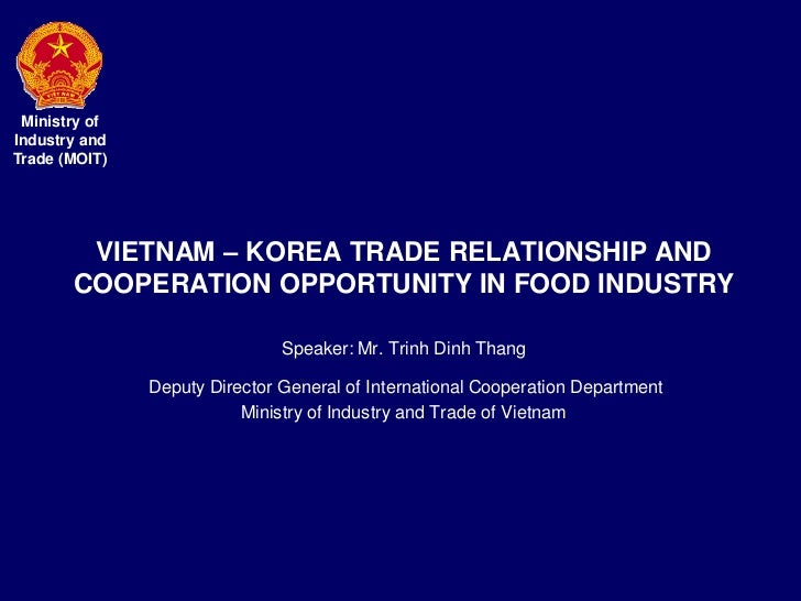 Ministry ofIndustry andTrade (MOIT)        VIETNAM – KOREA TRADE RELATIONSHIP AND       COOPERATION OPPORTUNITY IN FOOD IN...
